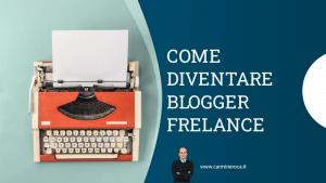 come diventare blogger freelance