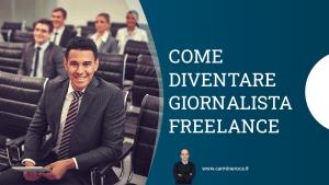 come diventare giornalista freelance