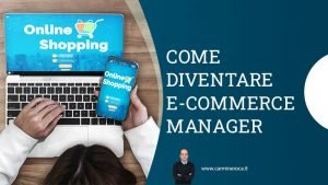 come diventare ecommerce manager